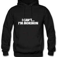 I Can't I'm Mormon Hoodie