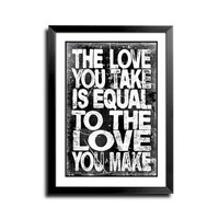 The Beatles Music Lyric Art Print - The Love You Take Is Equal To The Love You Make----11 X 17 PRINT