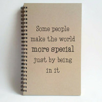 Some people make the world more special just by being in it, 5x8 Journal, spiral notebook, diary, sketchbook, brown kraft, white, friends