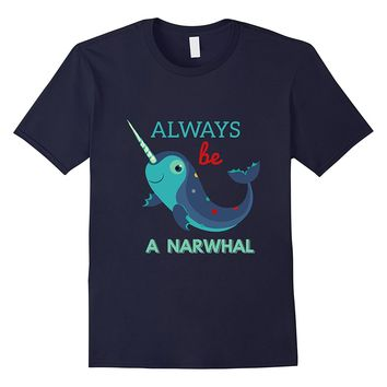 Always Be A Narwhal T-Shirt Unicorn Of The Sea Tee