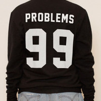 Problems 99 Black sweatshirt UNISEX sizing womens sweaters fashion sweatshirt for girls cool gifts