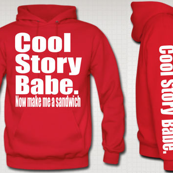 Cool Story Babe, Now Make Me a Sandwich Hoodie