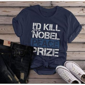 Women's Funny Ironic T-Shirt I'd Kill For Nobel Peace Prize Shirt Grunge Hipster Tee