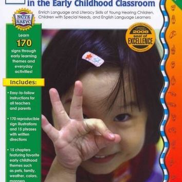 Sign Language Fun in the Early Childhood Classroom: Enrich Language and Literacy Skills of Young Hearing Children, Children With Special Needs, and English Language Learners: Sign Language Fun in the Early Childhood Classroom