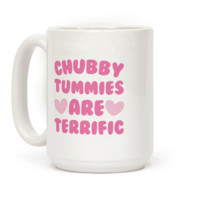 CHUBBY TUMMIES ARE TERRIFIC MUG