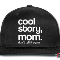 cool story mom, don't tell it Snapback