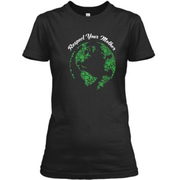Respect Your Mother Globe Mother Earth Day T-Shirt Ladies Custom