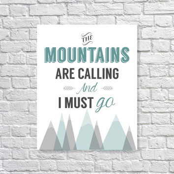 The Mountains Are Calling And I Must Go Art Print - Inspirational Quote John Muir 5x7, 8x10, 11x14 Typography Wall Decor, Home Decor Print