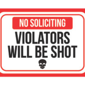 """No Soliciting - Violators Will Be Shot"" Trespassing Sign"