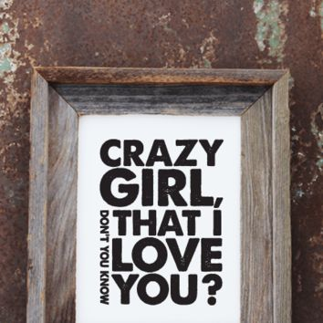 Crazy Girl Don't You Know Print