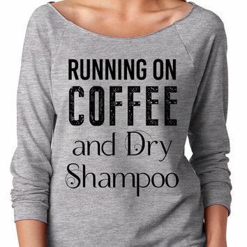 Running on Coffee and Dry Shampoo, slouchy, off shoulder, gift, sweater, sweatshirt comfy, funny, graphic, sarcasm, beautician, hair stylist