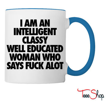 I Am An Intelligent Classy Well Educated Woman Coffee & Tea Mug