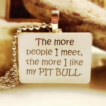The more people I meet, the more I like my pitbull  Pendant Necklace