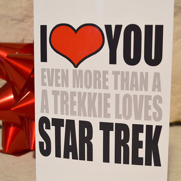 Funny I Love You Valentines Card - I Heart you Even More then a Trekkie Loves Star Trek - Adult Funny Humor Greeting Cards