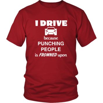 Driving / Car - I Drive because punching people is frowned upon - Drive Hobby Shirt