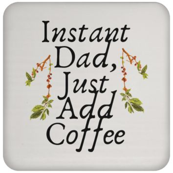 Instant Dad Cute Father's Day Gift For Father From Wife, Girlfriend, Daughter, Son, Stepdaughter, Stepson, Mom, Grandma, Mother In Law ( UN5677 Coaster)