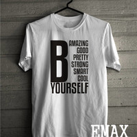Be Amazing Be Good Be Yourself T-shirt, Inspiration Shirts Unisex Style, Tumblr, Instagram, Blogger Inspired