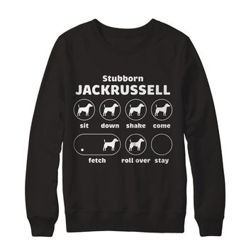 Stubborn Dog Tricks Jack Russell Sweatshirt