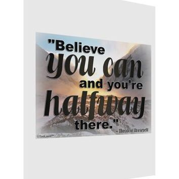 Believe You Can T Roosevelt Matte Poster Print Portrait - Choose Size by TooLoud