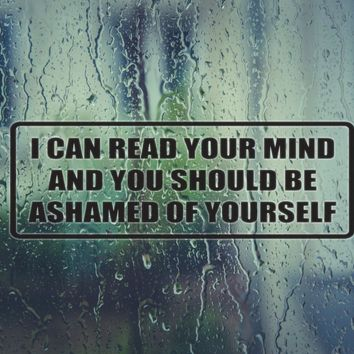 I c an read your mind and you should be ashamed of yourself Vinyl Decal (Permanent Sticker)