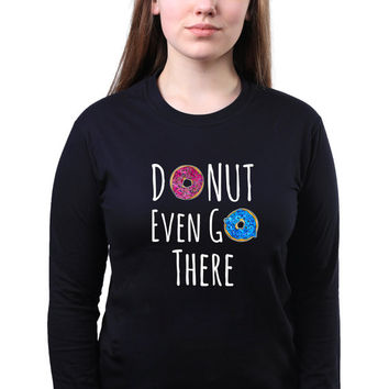 Food Pun Slogan Donut Even Go There Funny Tumblr Doughnut Baking Gift Long Sleeve T-shirt