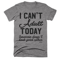 I Can't Adult Today Unisex Tee