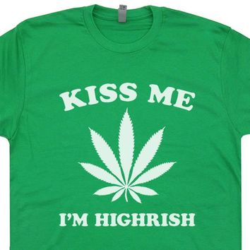 Kiss Me I'm Highrish T Shirt Funny Marijuana Shirt Saying Weed Logo Shirt
