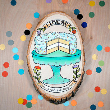 i love you like a fat kid loves cake / original painting on wood slice / home decor