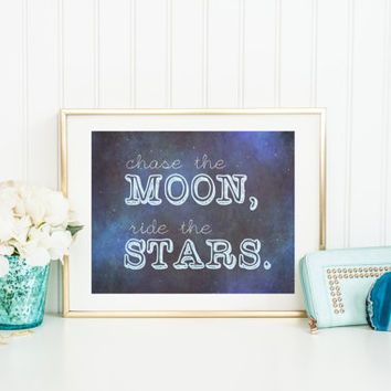 Digital download quote print, Chase the moon, ride the stars, inspirational typography, motivational wall art, instant printable, home decor