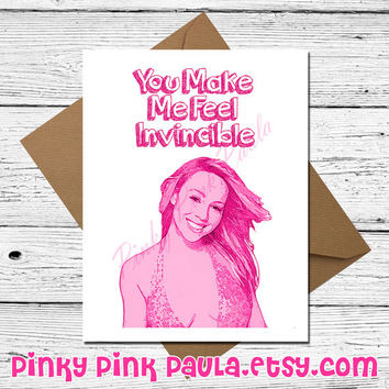 Mariah Carey - You Make Me Feel Invincible * best friend cheeky funny quote greeting humor boyfriend girlfriend husband wife mom sister card