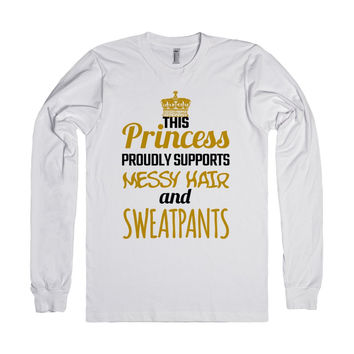 THIS PRINCESS PROUDLY SUPPORTS MESSY HAIR AND SWEATPANTS LONG SLEEVE T-SHIRT ID082052