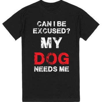 Can I Be Excused? My Dog Needs Me | T-Shirt | SKREENED