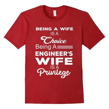 Being A Engineer's Wife Is A Privilege T shirt