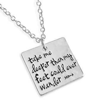 """Take Me Deeper Than My Feet Could Ever Wander"" Necklace"