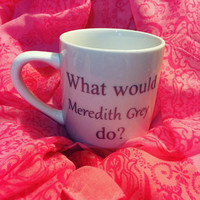 What would Meredith Grey do? // coffee mug quote // Greys Anatomy quotes // Other mug and font colors available!