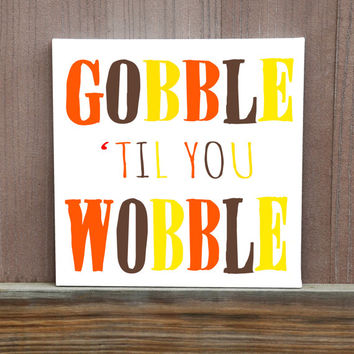 Gobble 'Til You Wobble Hand Painted Canvas, Thanksgiving Decor, Fall Decor, Multiple Sizes, Ready To Hang, Handmade