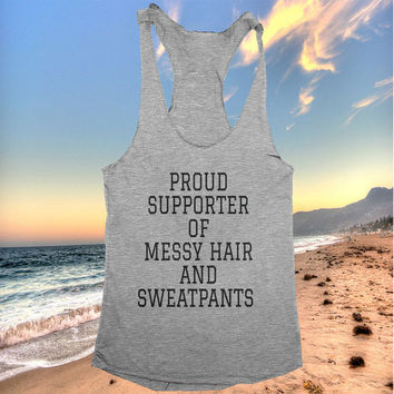 proud supporter for messy hair and sweatpants racerback tank top yoga gym fitness workout fashion fresh top women ladies funny style tumblr