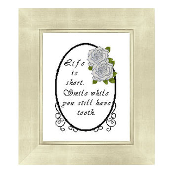 Life is Short. Smile While You Still Have Teeth. Subversive Funny Cross Stitch Pattern
