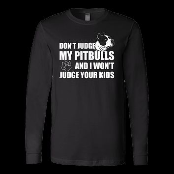 Pet - Don't Judge My Pitbull And I Won't Judge Your Kids - Long Sleeve T Shirt - TL00741LS
