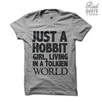 Just A Hobbit Girl Living in a Tolkien World Shirt - Rock, Parody, Music, Lord of the Rings, Shirt, Clothing, Fantasy, Nerdy, Nerd Girl, Tee