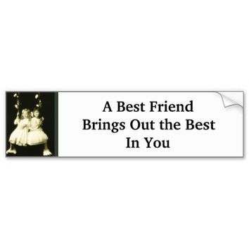A Best Friend Brings Out The Best In You Car Bumper Sticker
