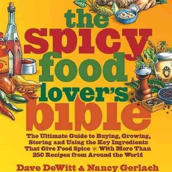 The Spicy Food Lover's Bible: The Ultimate Guide to Buying, Growing, Storing and Using the Key Ingredients That Give Food Spice, With More Than 250 Recipes from Around the World