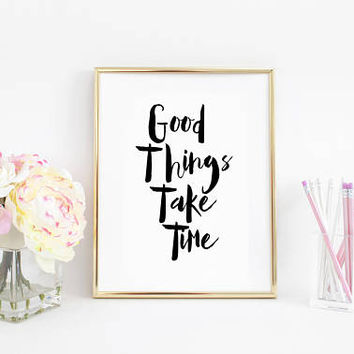 Printable Quote,Inspirational Poster,Good Things Take Time,Wall Art Print,Modern Art,Black And White,Dorm Room,Home Sing,Quote Prints
