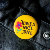 Have A Nice Day - 1.25 inch Pinback Button, pin-back button, button, badge, pin, vintage, yellow, happy, humor, floral, bright, 70s, retro