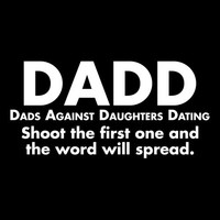DADD Dad's Against Daughters Dating Shoot The First T Shirt Makes Great Gift Fathers Day Daughters