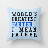 WORLD'S GREATEST FARTER I MEAN FATHER Throw Pillow by CreativeAngel | Society6