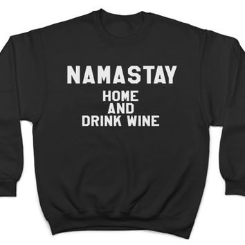 namastay home and drink wine sweatshirt crewneck for womens girls ladies funny humor yoga yogi cute hipster gift present