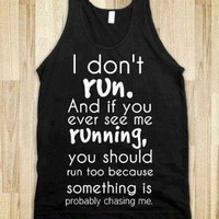 "FUNNY SHIRT: ""I Don't Run. And If You Ever See Me Running You Should Run Too Because Something Is Probably Chasing Me"""