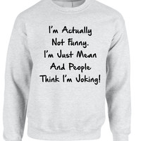 Adult Crewneck I'm Actually Not Funny I'm Just Mean Humor Top