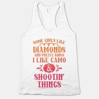 Some Girls Like Diamonds And Pretty Rings I Like Camo And Shootin' Things